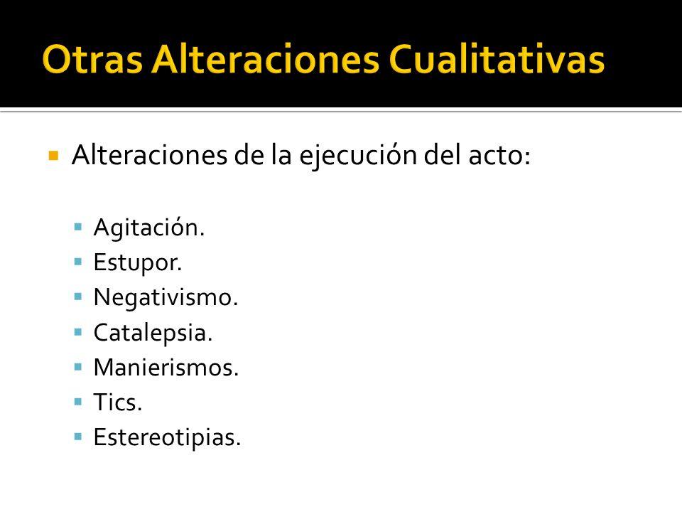 Alteraciones de la ejecución del acto: Agitación. Estupor. Negativismo. Catalepsia. Manierismos. Tics. Estereotipias.