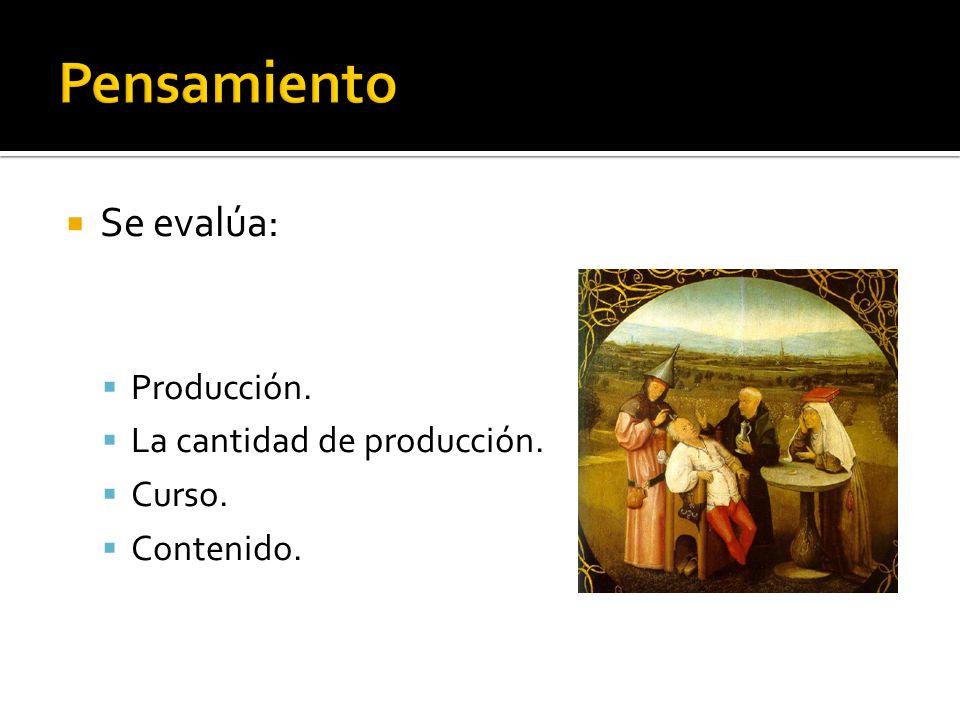 Se evalúa: Producción. La cantidad de producción. Curso. Contenido.