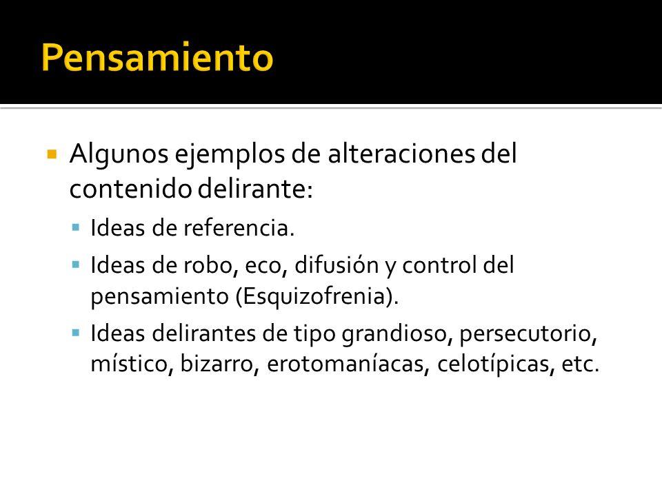 Algunos ejemplos de alteraciones del contenido delirante: Ideas de referencia. Ideas de robo, eco, difusión y control del pensamiento (Esquizofrenia).