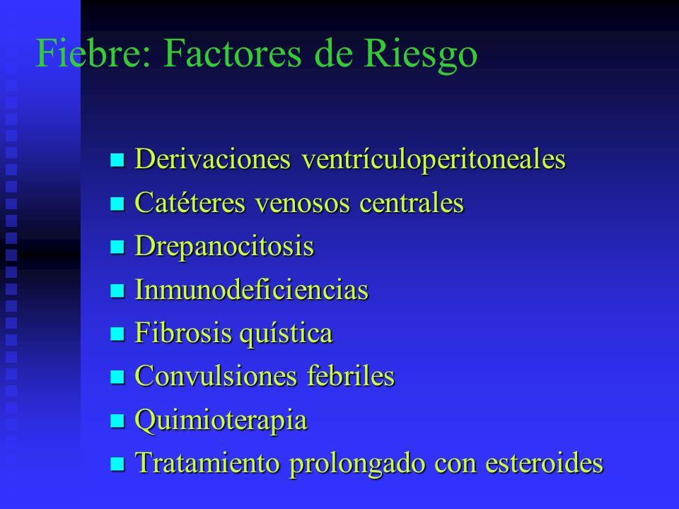 Fiebre: Factores de Riesgo Derivaciones ventrículoperitoneales Derivaciones ventrículoperitoneales Catéteres venosos centrales Catéteres venosos centr