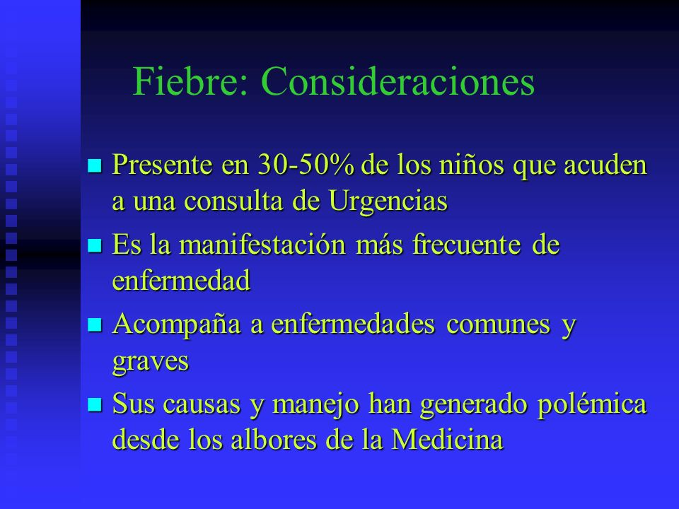 Fiebre: Consideraciones Presente en 30-50% de los niños que acuden a una consulta de Urgencias Presente en 30-50% de los niños que acuden a una consul