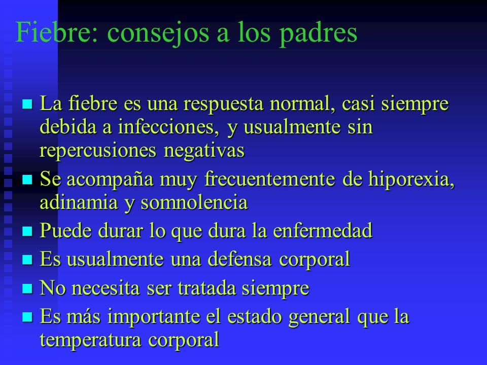 Fiebre: consejos a los padres La fiebre es una respuesta normal, casi siempre debida a infecciones, y usualmente sin repercusiones negativas La fiebre