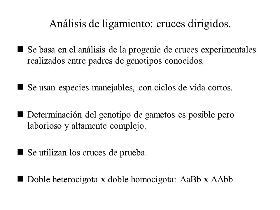 Análisis de ligamiento: cruces dirigidos. Se basa en el análisis de la progenie de cruces experimentales realizados entre padres de genotipos conocido
