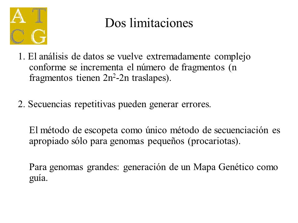 Dos limitaciones 1. El análisis de datos se vuelve extremadamente complejo conforme se incrementa el número de fragmentos (n fragmentos tienen 2n 2 -2