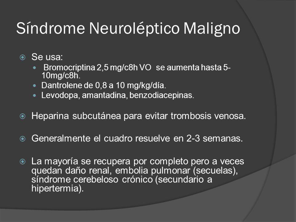 Síndrome Neuroléptico Maligno Se usa: Bromocriptina 2,5 mg/c8h VO se aumenta hasta 5- 10mg/c8h.