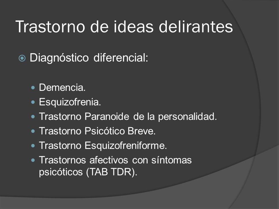 Trastorno de ideas delirantes Diagnóstico diferencial: Demencia.