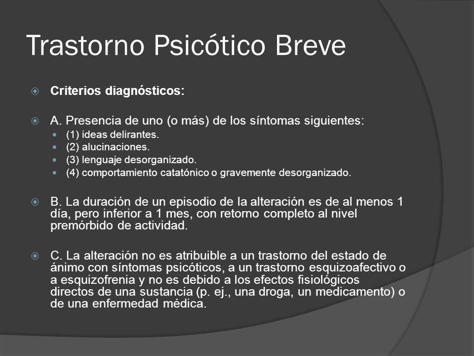 Trastorno Psicótico Breve Criterios diagnósticos: A.
