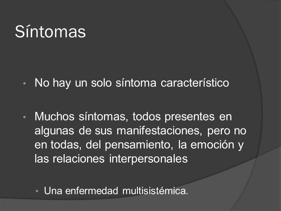 Síntomas No hay un solo síntoma característico Muchos síntomas, todos presentes en algunas de sus manifestaciones, pero no en todas, del pensamiento, la emoción y las relaciones interpersonales Una enfermedad multisistémica.