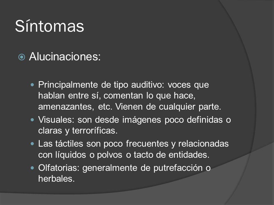 Síntomas Alucinaciones: Principalmente de tipo auditivo: voces que hablan entre sí, comentan lo que hace, amenazantes, etc.