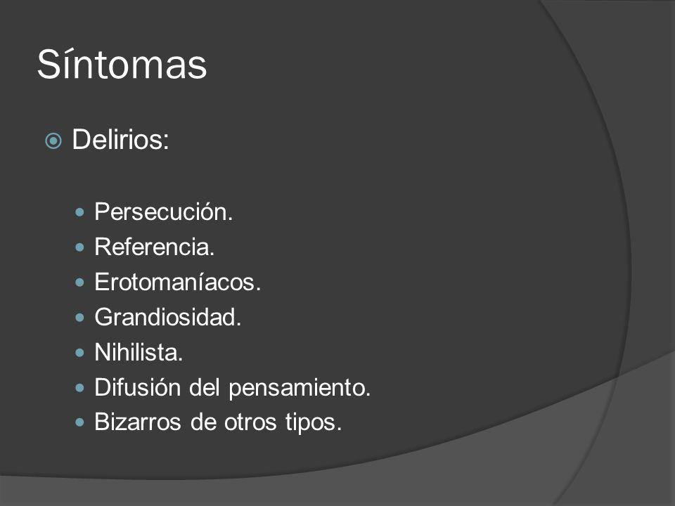 Síntomas Delirios: Persecución.Referencia. Erotomaníacos.