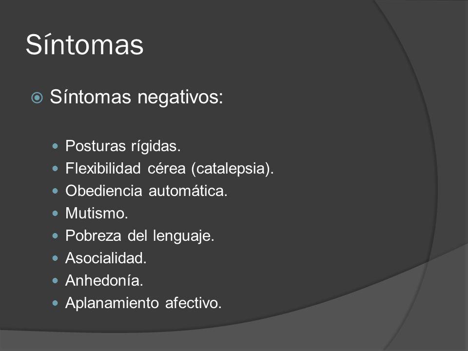Síntomas Síntomas negativos: Posturas rígidas.Flexibilidad cérea (catalepsia).