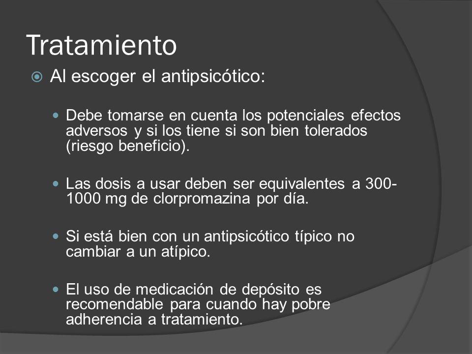 Tratamiento Al escoger el antipsicótico: Debe tomarse en cuenta los potenciales efectos adversos y si los tiene si son bien tolerados (riesgo beneficio).