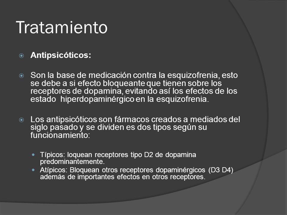 Tratamiento Antipsicóticos: Son la base de medicación contra la esquizofrenia, esto se debe a si efecto bloqueante que tienen sobre los receptores de dopamina, evitando así los efectos de los estado hiperdopaminérgico en la esquizofrenia.