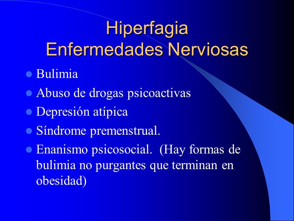 Hiperfagia Enfermedades Nerviosas Bulimia Abuso de drogas psicoactivas Depresión atípica Síndrome premenstrual. Enanismo psicosocial. (Hay formas de b