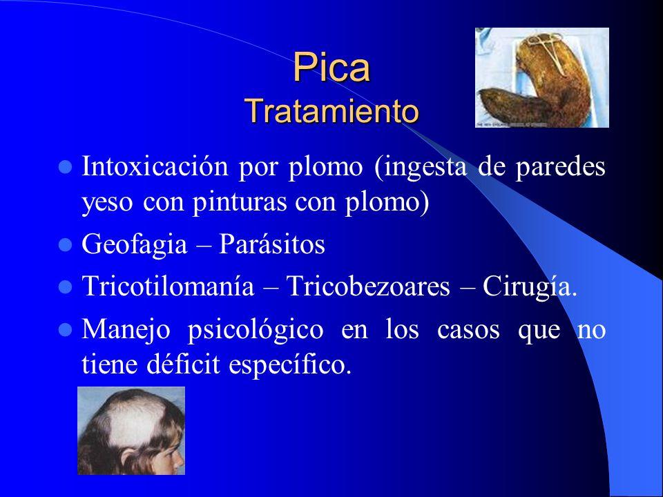 Pica Tratamiento Intoxicación por plomo (ingesta de paredes yeso con pinturas con plomo) Geofagia – Parásitos Tricotilomanía – Tricobezoares – Cirugía