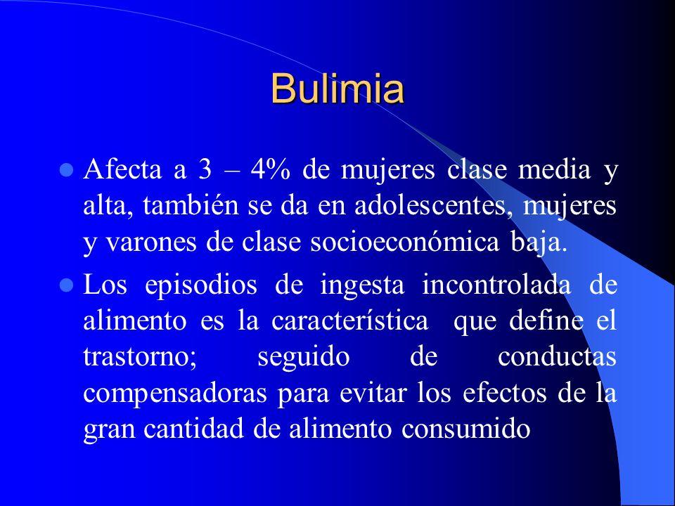 Bulimia Afecta a 3 – 4% de mujeres clase media y alta, también se da en adolescentes, mujeres y varones de clase socioeconómica baja. Los episodios de