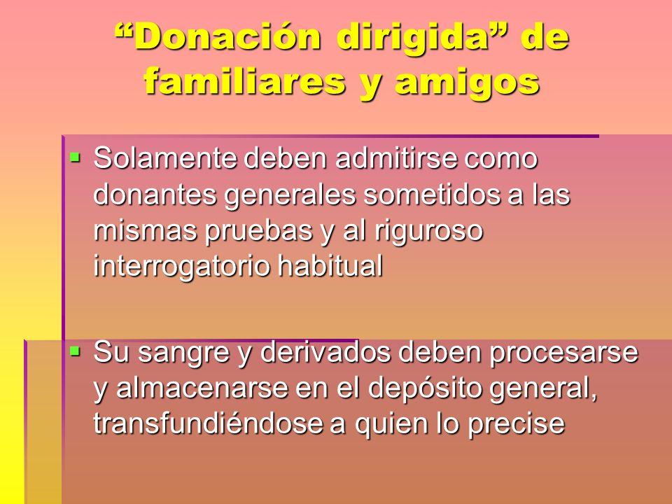 Donación dirigida de familiares y amigos Solamente deben admitirse como donantes generales sometidos a las mismas pruebas y al riguroso interrogatorio