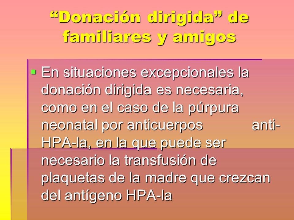 Donación dirigida de familiares y amigos En situaciones excepcionales la donación dirigida es necesaria, como en el caso de la púrpura neonatal por an