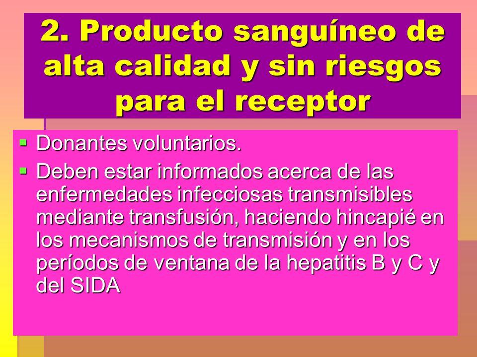 2. Producto sanguíneo de alta calidad y sin riesgos para el receptor Donantes voluntarios. Donantes voluntarios. Deben estar informados acerca de las