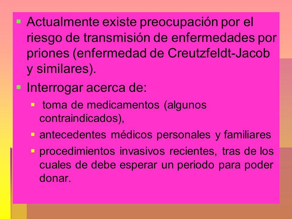 Actualmente existe preocupación por el riesgo de transmisión de enfermedades por priones (enfermedad de Creutzfeldt-Jacob y similares). Interrogar ace