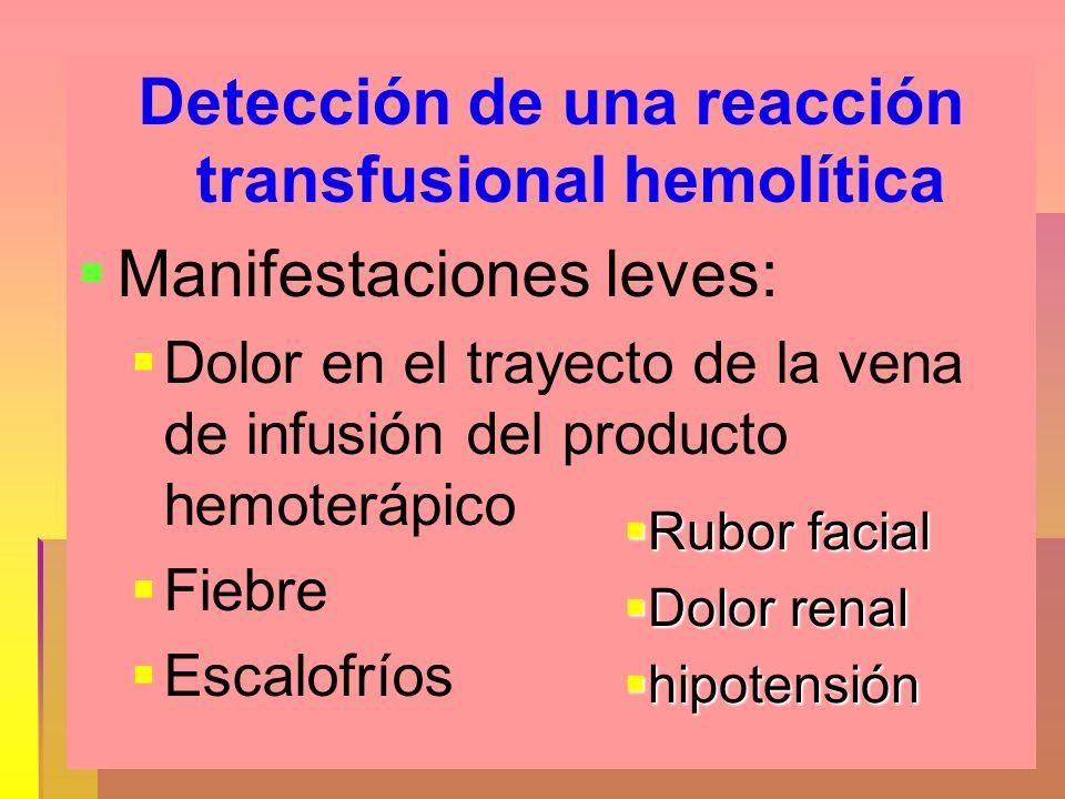 Detección de una reacción transfusional hemolítica Manifestaciones leves: Dolor en el trayecto de la vena de infusión del producto hemoterápico Fiebre