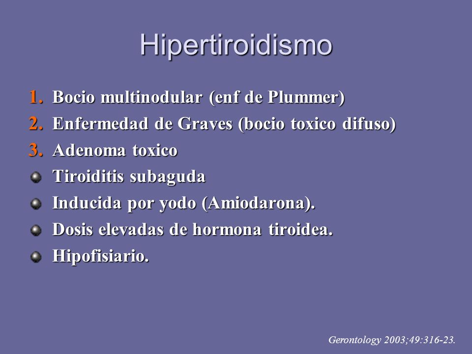Hipertiroidismo 1. Bocio multinodular (enf de Plummer) 2. Enfermedad de Graves (bocio toxico difuso) 3. Adenoma toxico Tiroiditis subaguda Inducida po