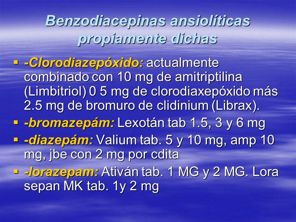 Benzodiacepinas ansiolíticas propiamente dichas -Clorodiazepóxido: actualmente combinado con 10 mg de amitriptilina (Limbitriol) 0 5 mg de clorodiaxep