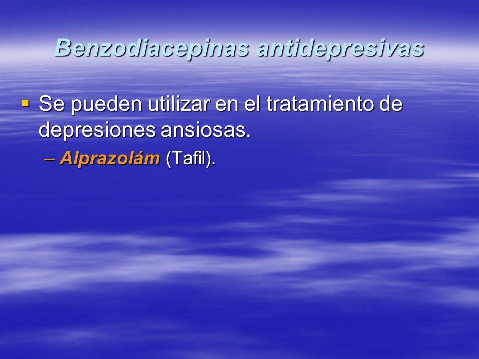 Benzodiacepinas antidepresivas Se pueden utilizar en el tratamiento de depresiones ansiosas. Se pueden utilizar en el tratamiento de depresiones ansio
