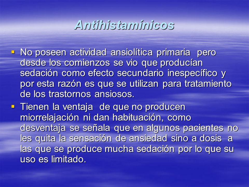 Antihistamínicos No poseen actividad ansiolítica primaria pero desde los comienzos se vio que producían sedación como efecto secundario inespecífico y