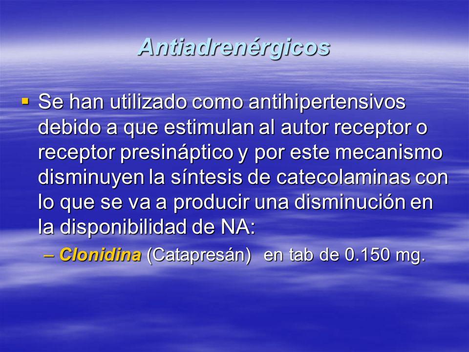 Antiadrenérgicos Se han utilizado como antihipertensivos debido a que estimulan al autor receptor o receptor presináptico y por este mecanismo disminu
