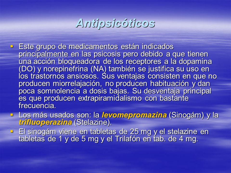 Antipsicóticos Este grupo de medicamentos están indicados principalmente en las psicosis pero debido a que tienen una acción bloqueadora de los recept