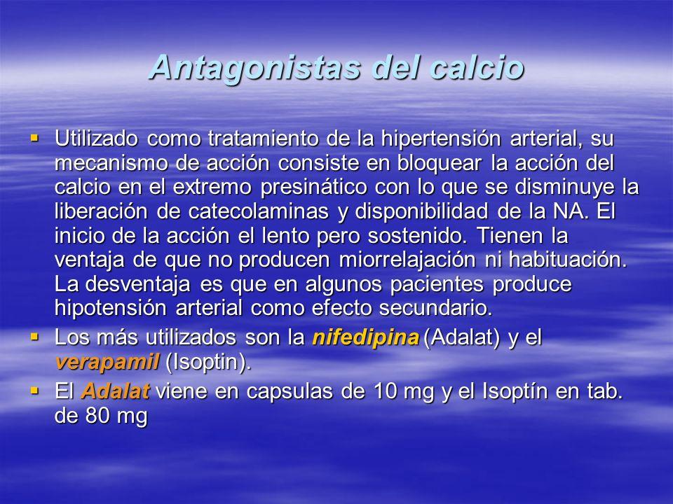 Antagonistas del calcio Utilizado como tratamiento de la hipertensión arterial, su mecanismo de acción consiste en bloquear la acción del calcio en el