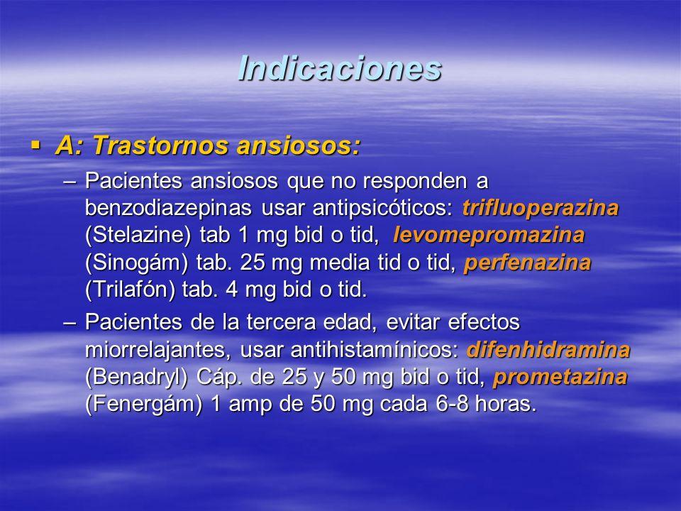 Indicaciones A: Trastornos ansiosos: A: Trastornos ansiosos: –Pacientes ansiosos que no responden a benzodiazepinas usar antipsicóticos: trifluoperazi
