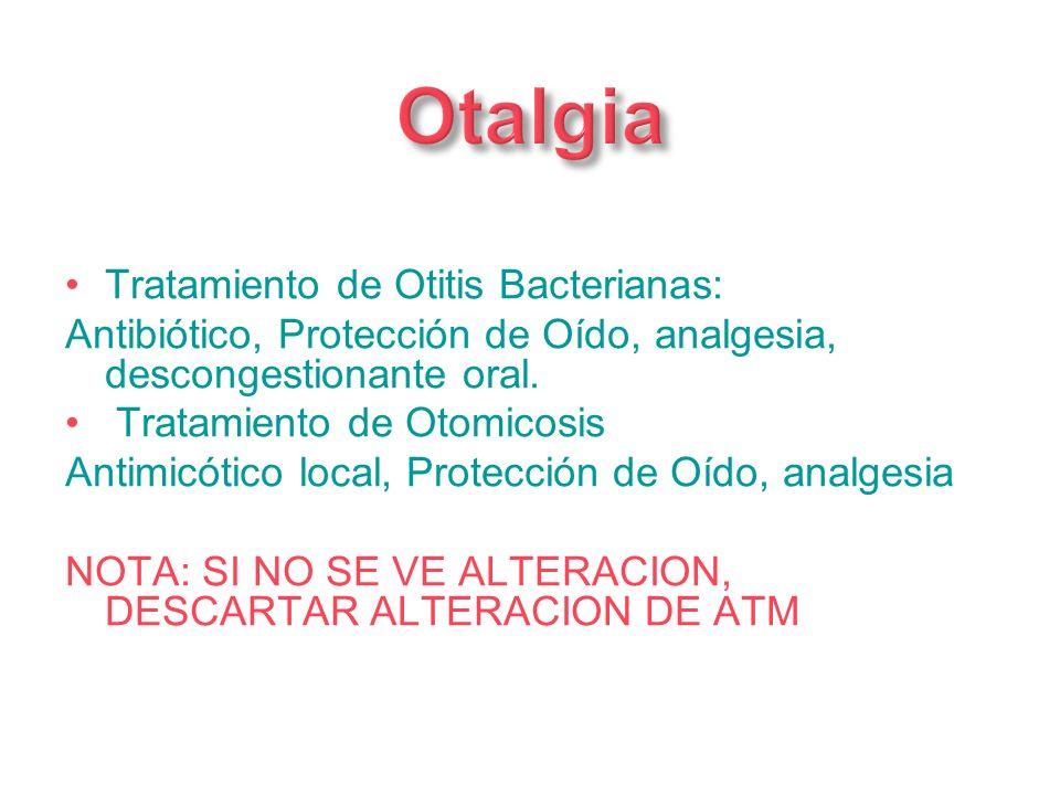 Tratamiento de Otitis Bacterianas: Antibiótico, Protección de Oído, analgesia, descongestionante oral. Tratamiento de Otomicosis Antimicótico local, P