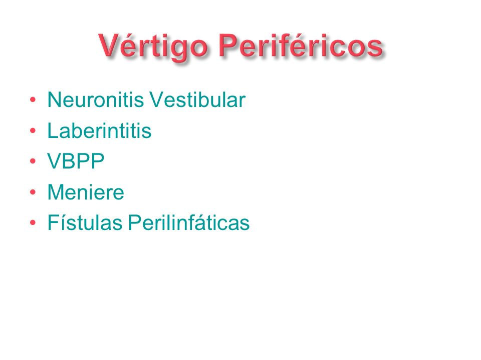 Neuronitis Vestibular Laberintitis VBPP Meniere Fístulas Perilinfáticas