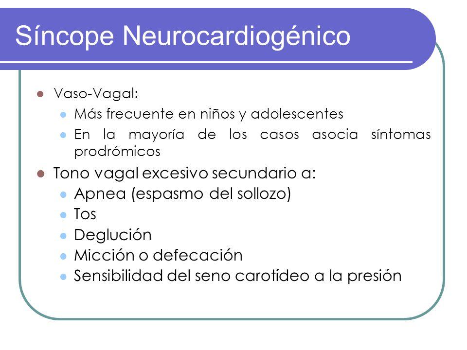 Vaso-Vagal: Más frecuente en niños y adolescentes En la mayoría de los casos asocia síntomas prodrómicos Tono vagal excesivo secundario a: Apnea (espa