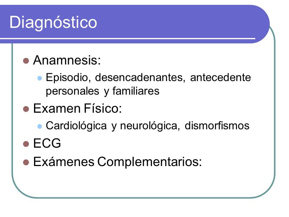 Diagnóstico Anamnesis: Episodio, desencadenantes, antecedente personales y familiares Examen Físico: Cardiológica y neurológica, dismorfismos ECG Exám