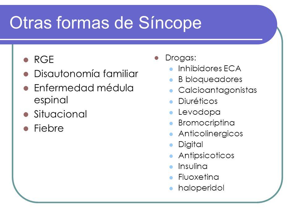 Otras formas de Síncope RGE Disautonomía familiar Enfermedad médula espinal Situacional Fiebre Drogas: Inhibidores ECA B bloqueadores Calcioantagonist