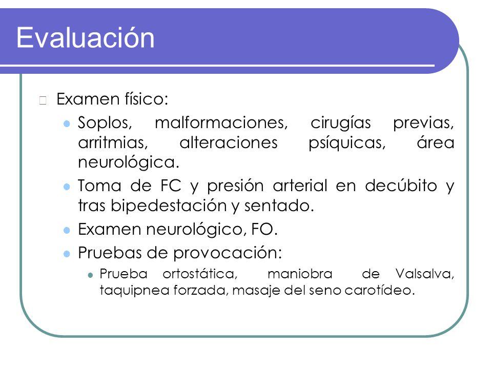 Evaluación Examen físico: Soplos, malformaciones, cirugías previas, arritmias, alteraciones psíquicas, área neurológica. Toma de FC y presión arterial