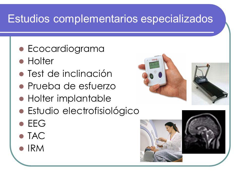 Ecocardiograma Holter Test de inclinación Prueba de esfuerzo Holter implantable Estudio electrofisiológico EEG TAC IRM Estudios complementarios especi