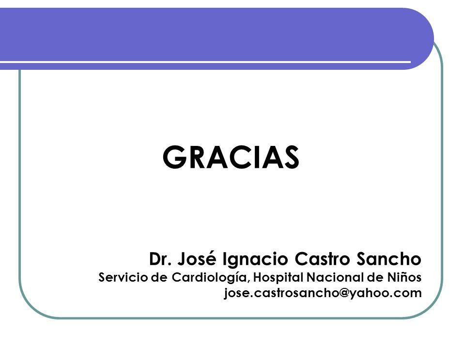 GRACIAS Dr. José Ignacio Castro Sancho Servicio de Cardiología, Hospital Nacional de Niños jose.castrosancho@yahoo.com