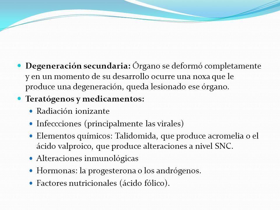 Degeneración secundaria: Órgano se deformó completamente y en un momento de su desarrollo ocurre una noxa que le produce una degeneración, queda lesio