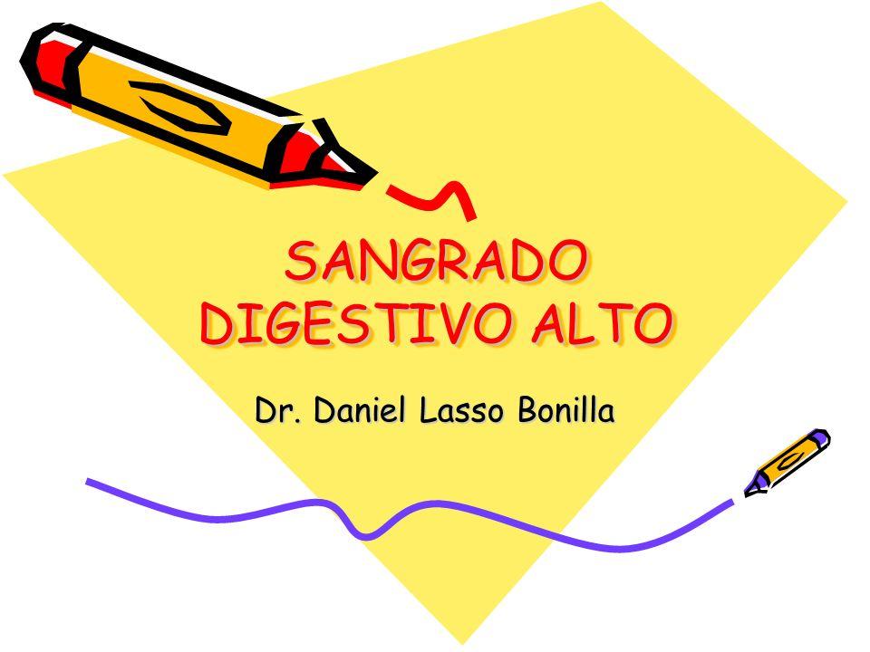 SANGRADO DIGESTIVO ALTO Dr. Daniel Lasso Bonilla