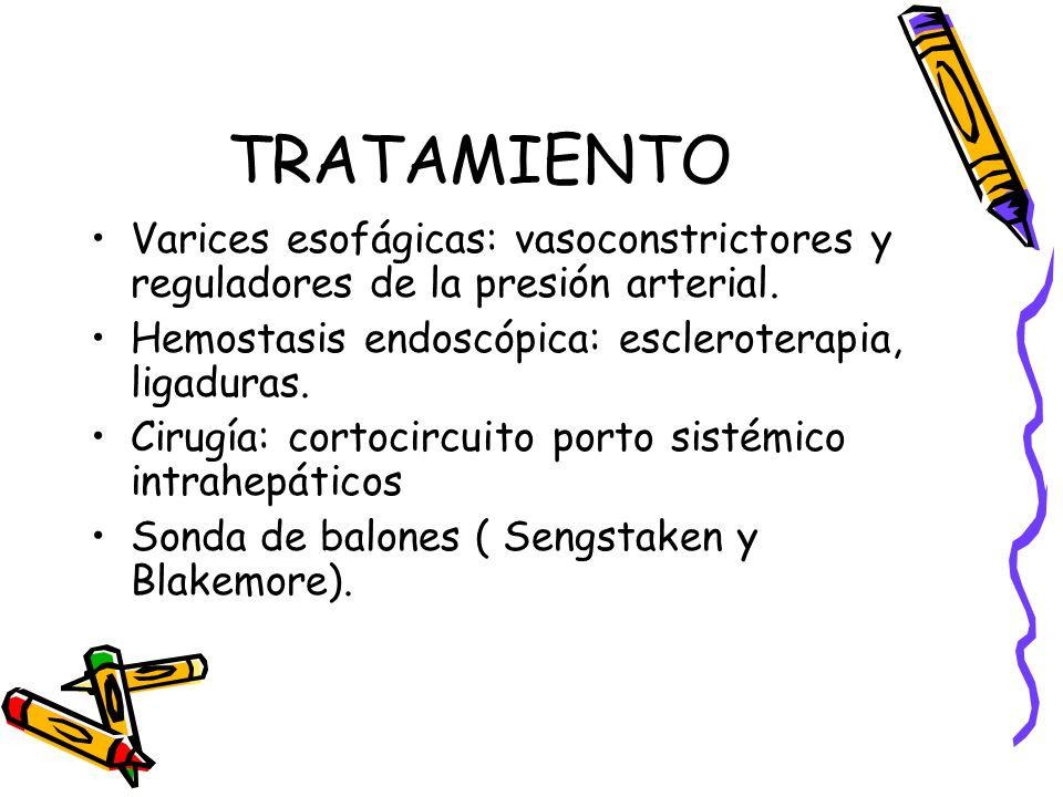 TRATAMIENTO Varices esofágicas: vasoconstrictores y reguladores de la presión arterial. Hemostasis endoscópica: escleroterapia, ligaduras. Cirugía: co
