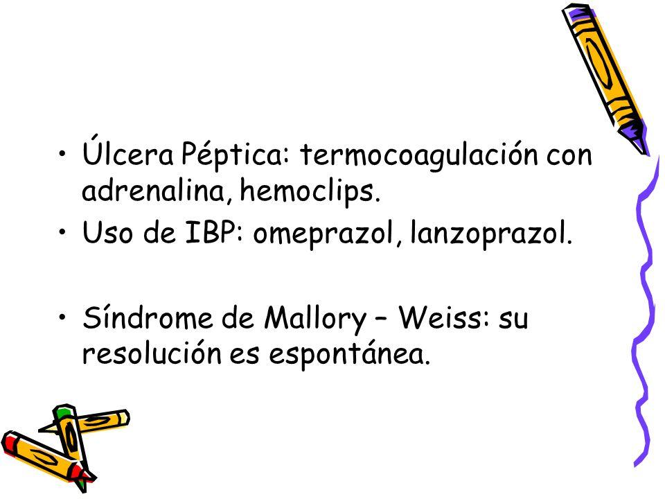 Úlcera Péptica: termocoagulación con adrenalina, hemoclips. Uso de IBP: omeprazol, lanzoprazol. Síndrome de Mallory – Weiss: su resolución es espontán