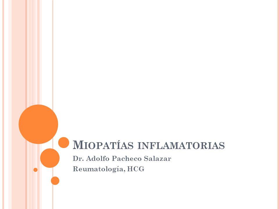 M IOPATÍAS INFLAMATORIAS Dr. Adolfo Pacheco Salazar Reumatología, HCG