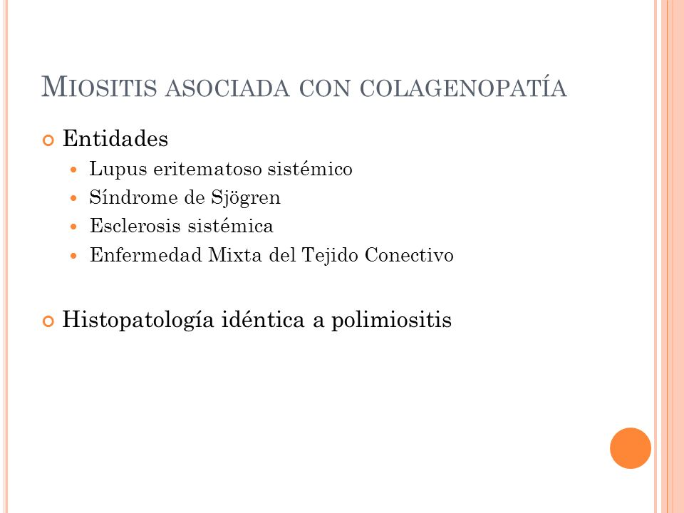 M IOSITIS ASOCIADA CON COLAGENOPATÍA Entidades Lupus eritematoso sistémico Síndrome de Sjögren Esclerosis sistémica Enfermedad Mixta del Tejido Conect