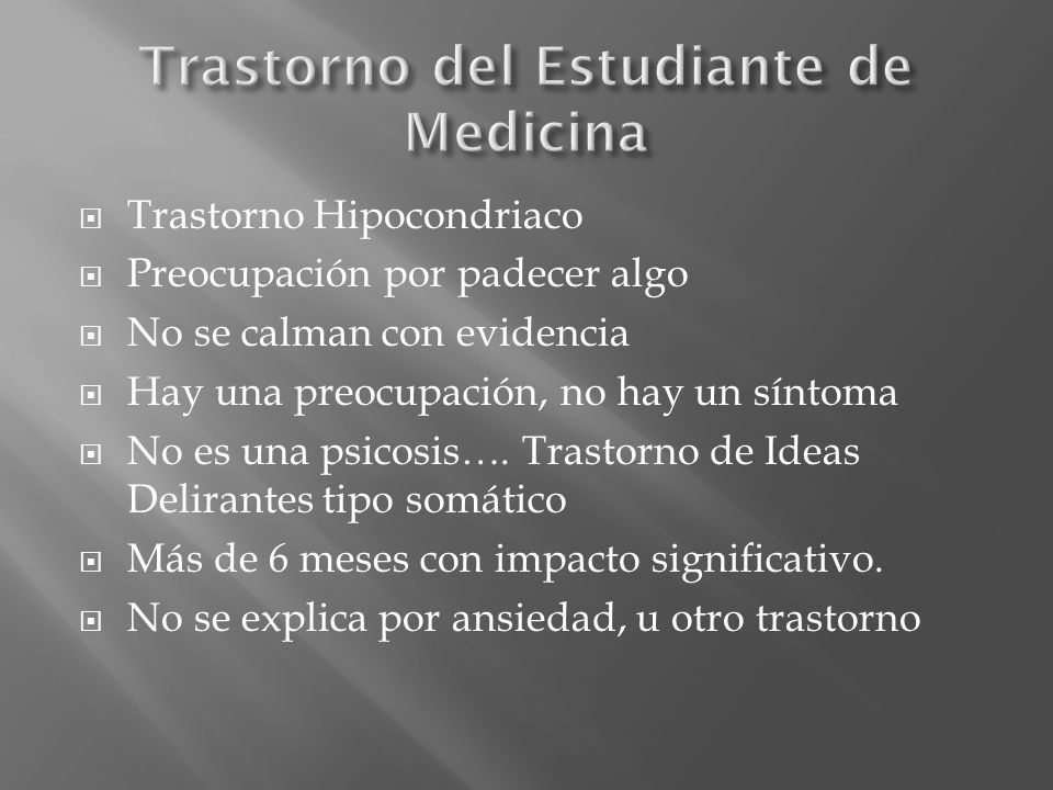 Trastorno Hipocondriaco Preocupación por padecer algo No se calman con evidencia Hay una preocupación, no hay un síntoma No es una psicosis…. Trastorn
