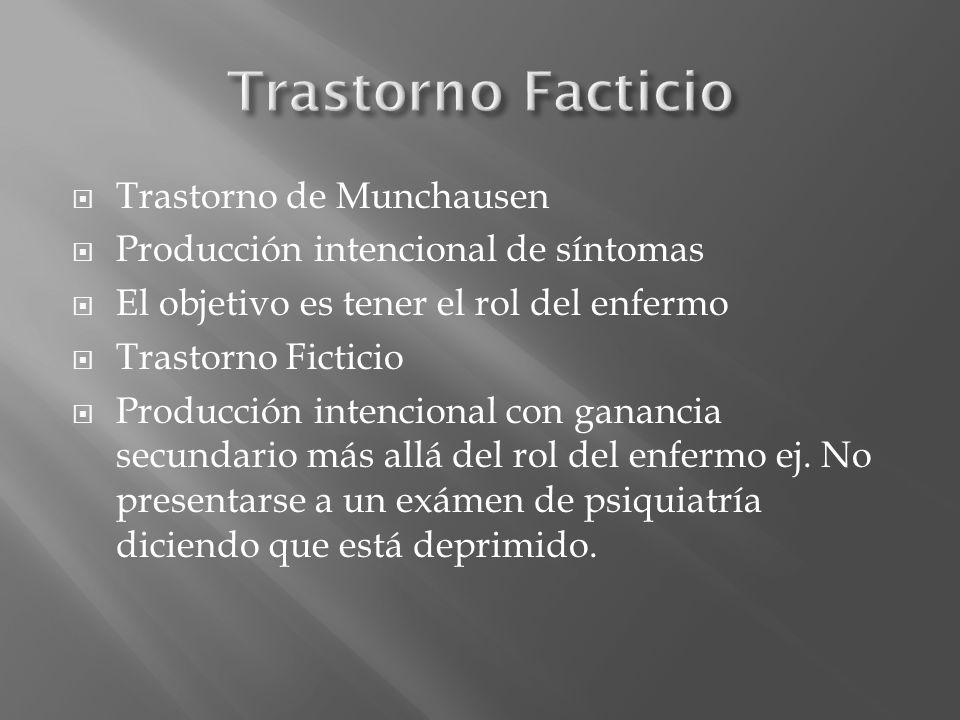 Trastorno de Munchausen Producción intencional de síntomas El objetivo es tener el rol del enfermo Trastorno Ficticio Producción intencional con ganan