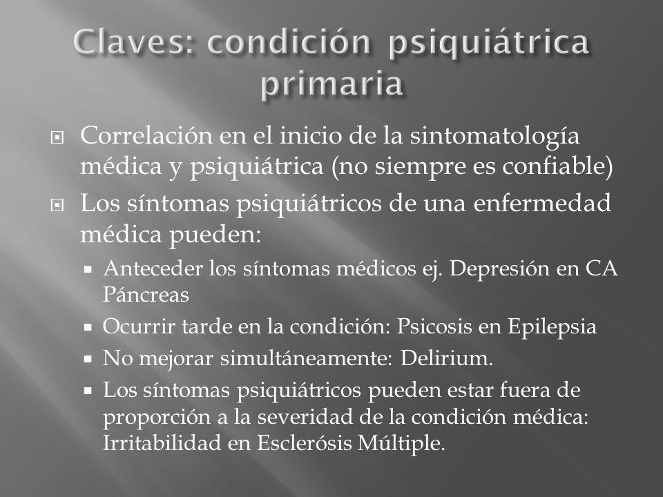 Correlación en el inicio de la sintomatología médica y psiquiátrica (no siempre es confiable) Los síntomas psiquiátricos de una enfermedad médica pued